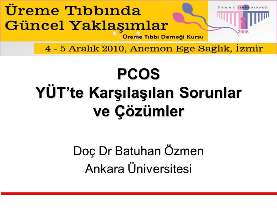 PCOS YÜT'te Karşılaşılan Sorunlar ve Çözümler Doç Dr Batuhan Özmen Ankara Üniversitesi
