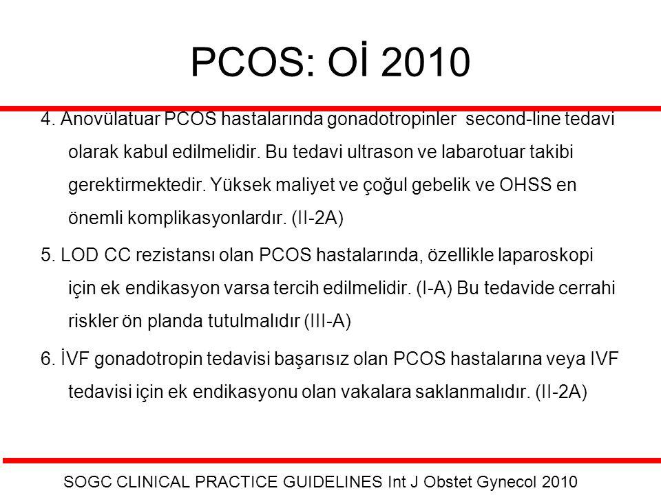 PCOS: Oİ 2010 4. Anovülatuar PCOS hastalarında gonadotropinler second-line tedavi olarak kabul edilmelidir. Bu tedavi ultrason ve labarotuar takibi ge