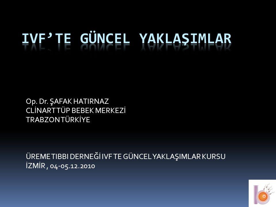 Op. Dr. ŞAFAK HATIRNAZ CLİNART TÜP BEBEK MERKEZİ TRABZON TÜRKİYE ÜREME TIBBI DERNEĞİ IVF TE GÜNCEL YAKLAŞIMLAR KURSU İZMİR, 04-05.12.2010