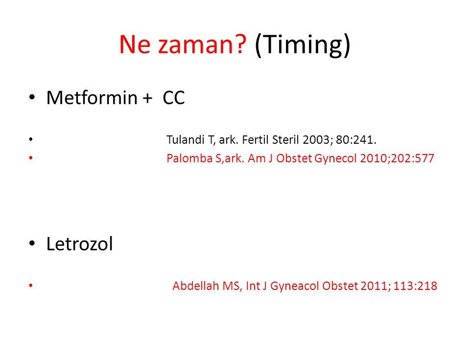 Ne zaman.(Timing) Metformin + CC Tulandi T, ark. Fertil Steril 2003; 80:241.