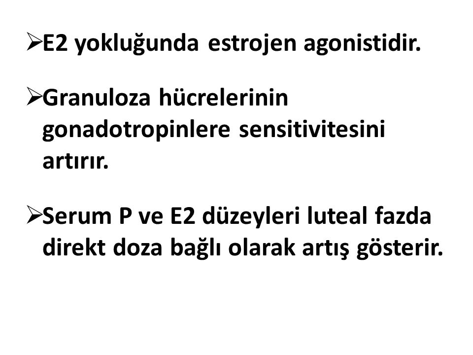  E2 yokluğunda estrojen agonistidir.