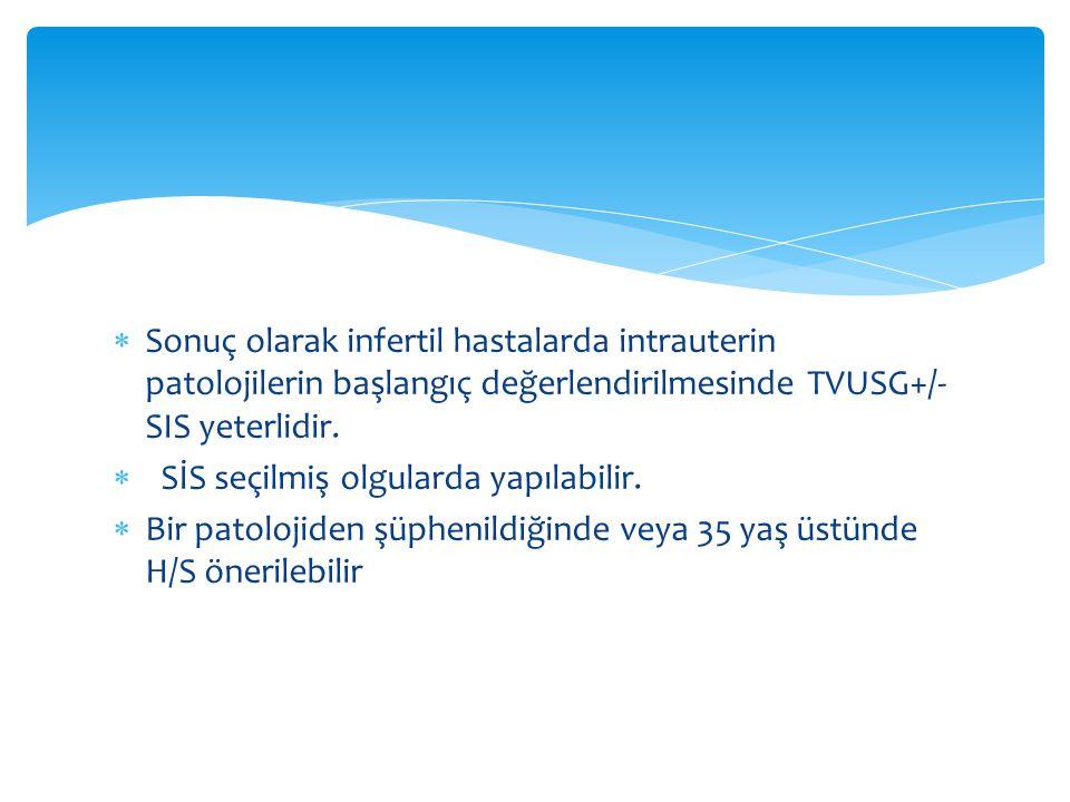 Sonuç olarak infertil hastalarda intrauterin patolojilerin başlangıç değerlendirilmesinde TVUSG+/- SIS yeterlidir.