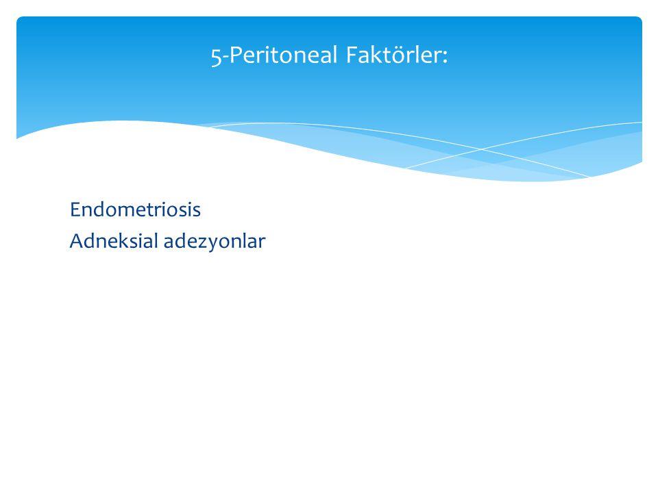 Endometriosis Adneksial adezyonlar 5-Peritoneal Faktörler: