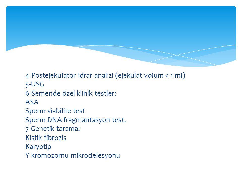 4-Postejekulator idrar analizi (ejekulat volum < 1 ml) 5-USG 6-Semende özel klinik testler: ASA Sperm viabilite test Sperm DNA fragmantasyon test.