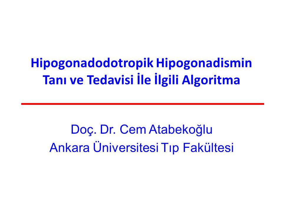 Hipogonadodotropik Hipogonadismin Tanı ve Tedavisi İle İlgili Algoritma Doç. Dr. Cem Atabekoğlu Ankara Üniversitesi Tıp Fakültesi