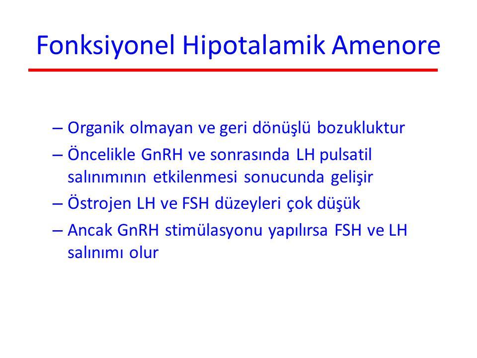 Fonksiyonel Hipotalamik Amenore – Organik olmayan ve geri dönüşlü bozukluktur – Öncelikle GnRH ve sonrasında LH pulsatil salınımının etkilenmesi sonuc