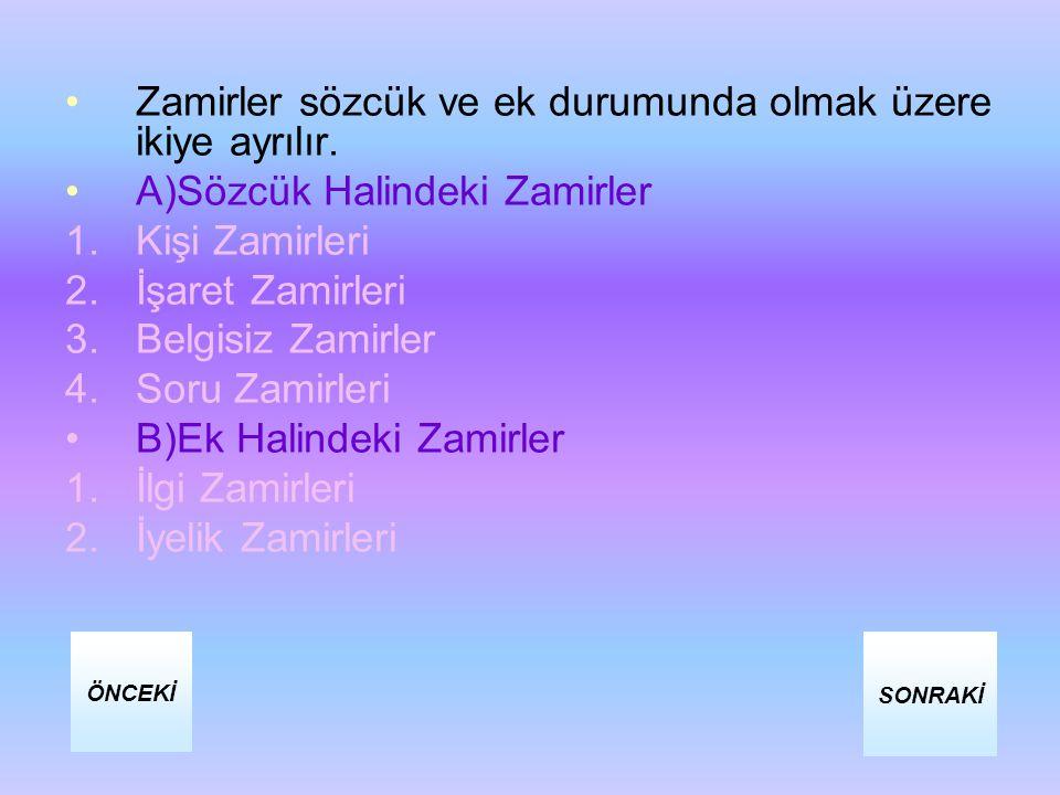 Zamirler sözcük ve ek durumunda olmak üzere ikiye ayrılır. A)Sözcük Halindeki Zamirler 1.Kişi Zamirleri 2.İşaret Zamirleri 3.Belgisiz Zamirler 4.Soru