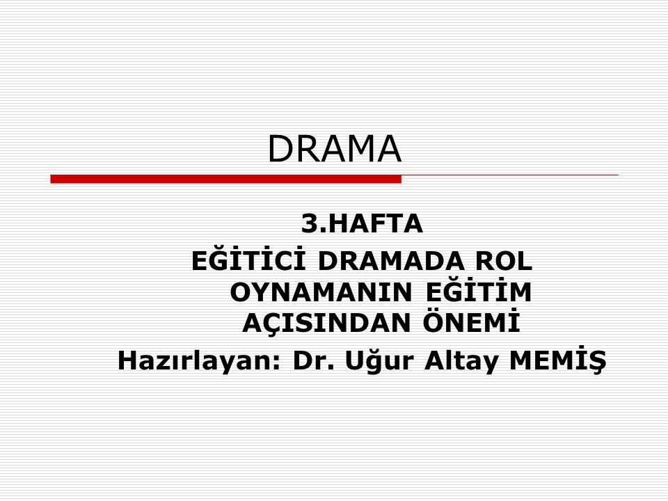 DRAMA 3.HAFTA EĞİTİCİ DRAMADA ROL OYNAMANIN EĞİTİM AÇISINDAN ÖNEMİ Hazırlayan: Dr. Uğur Altay MEMİŞ