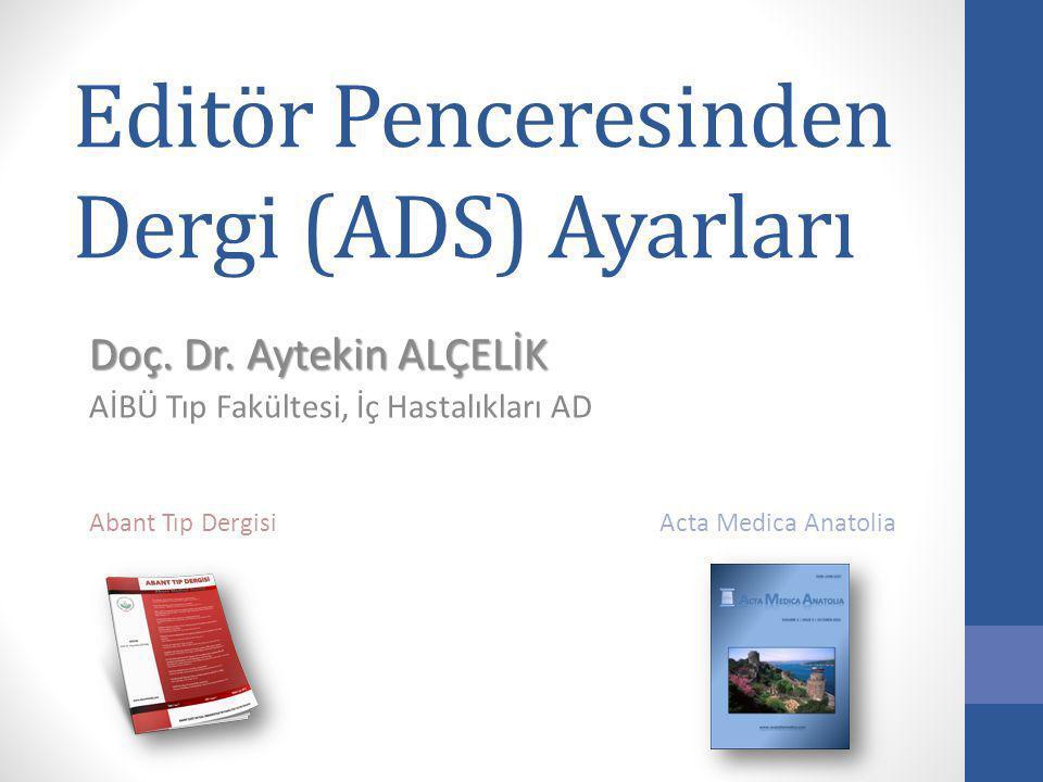 Editör Penceresinden Dergi (ADS) Ayarları Doç. Dr. Aytekin ALÇELİK AİBÜ Tıp Fakültesi, İç Hastalıkları AD Abant Tıp Dergisi Acta Medica Anatolia