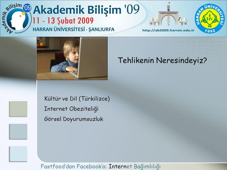 Fastfood'dan Facebook'a: Internet Bağımlılığı Tehlikenin Neresindeyiz? Kültür ve Dil (Türkilizce) Internet Obeziteliği Görsel Doyurumsuzluk