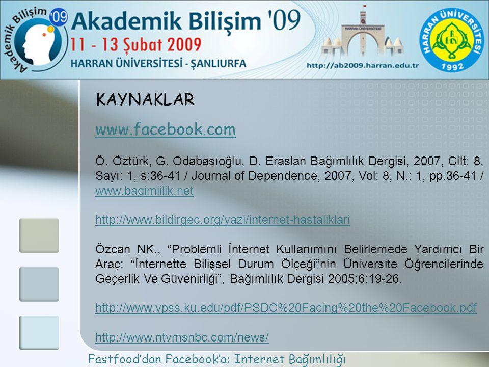 Fastfood'dan Facebook'a: Internet Bağımlılığı KAYNAKLAR www.facebook.com Ö. Öztürk, G. Odabaşıoğlu, D. Eraslan Bağımlılık Dergisi, 2007, Cilt: 8, Sayı
