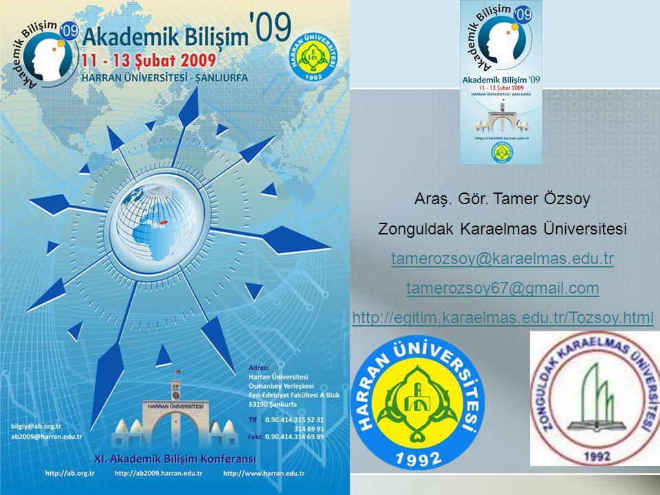 Araş. Gör. Tamer Özsoy Zonguldak Karaelmas Üniversitesi tamerozsoy@karaelmas.edu.tr tamerozsoy67@gmail.com http://egitim.karaelmas.edu.tr/Tozsoy.html