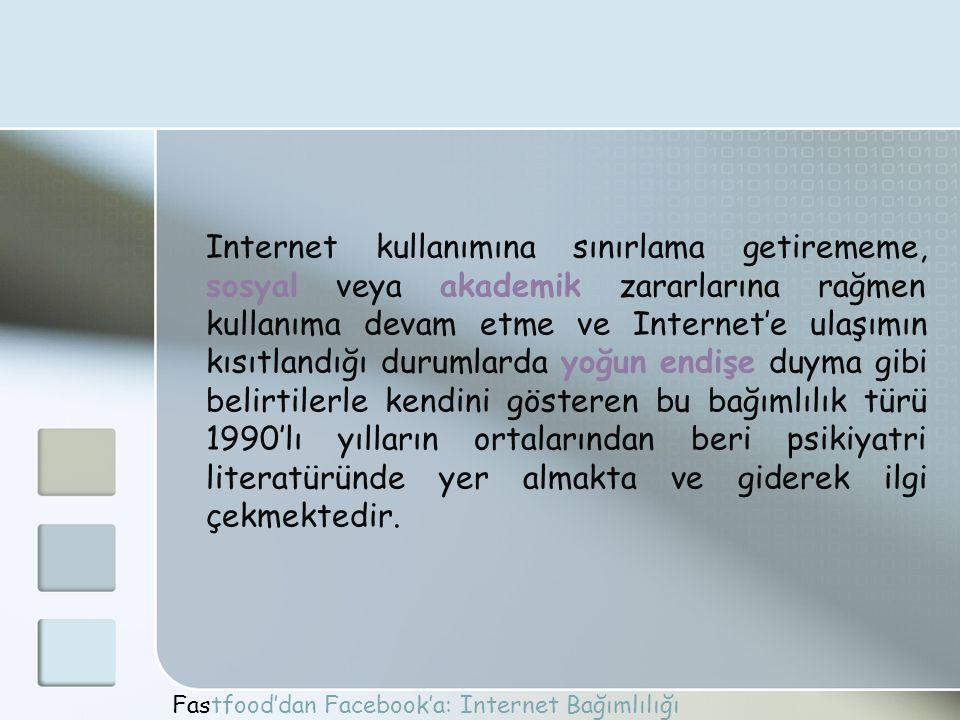 Fastfood'dan Facebook'a: Internet Bağımlılığı Hizmete Üyeliğin yasak olduğu yerlerde, üyelik geçersiz sayılır.