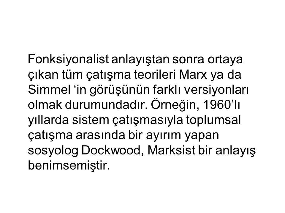 Fonksiyonalist anlayıştan sonra ortaya çıkan tüm çatışma teorileri Marx ya da Simmel 'in görüşünün farklı versiyonları olmak durumundadır. Örneğin, 19