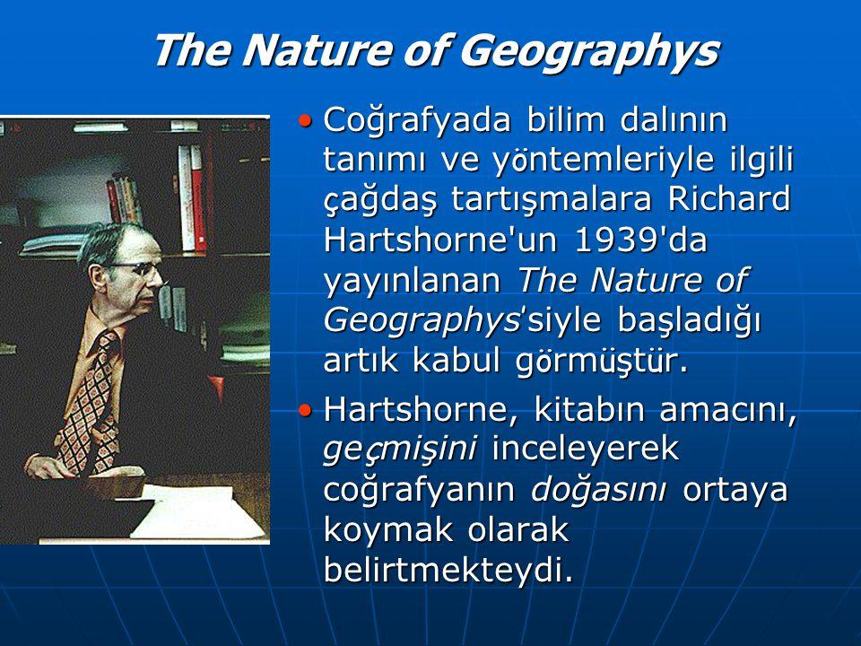 The Nature of Geographys Coğrafyada bilim dalının tanımı ve y ö ntemleriyle ilgili ç ağdaş tartışmalara Richard Hartshorne'un 1939'da yayınlanan The N