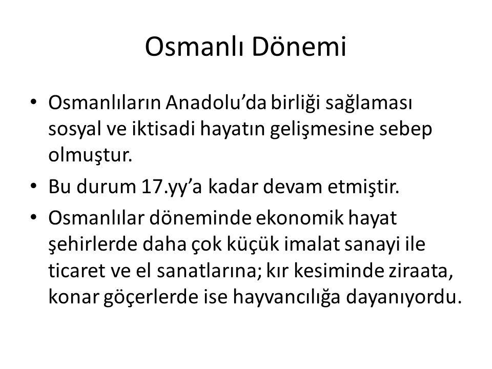 Osmanlı Dönemi Osmanlıların Anadolu'da birliği sağlaması sosyal ve iktisadi hayatın gelişmesine sebep olmuştur. Bu durum 17.yy'a kadar devam etmiştir.