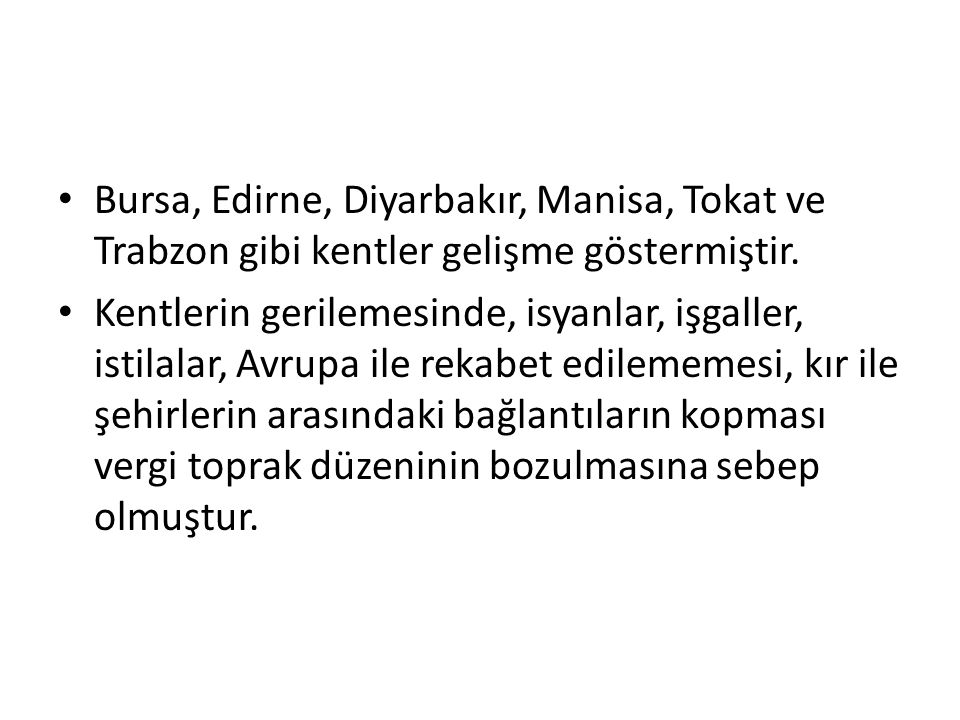 Bursa, Edirne, Diyarbakır, Manisa, Tokat ve Trabzon gibi kentler gelişme göstermiştir. Kentlerin gerilemesinde, isyanlar, işgaller, istilalar, Avrupa