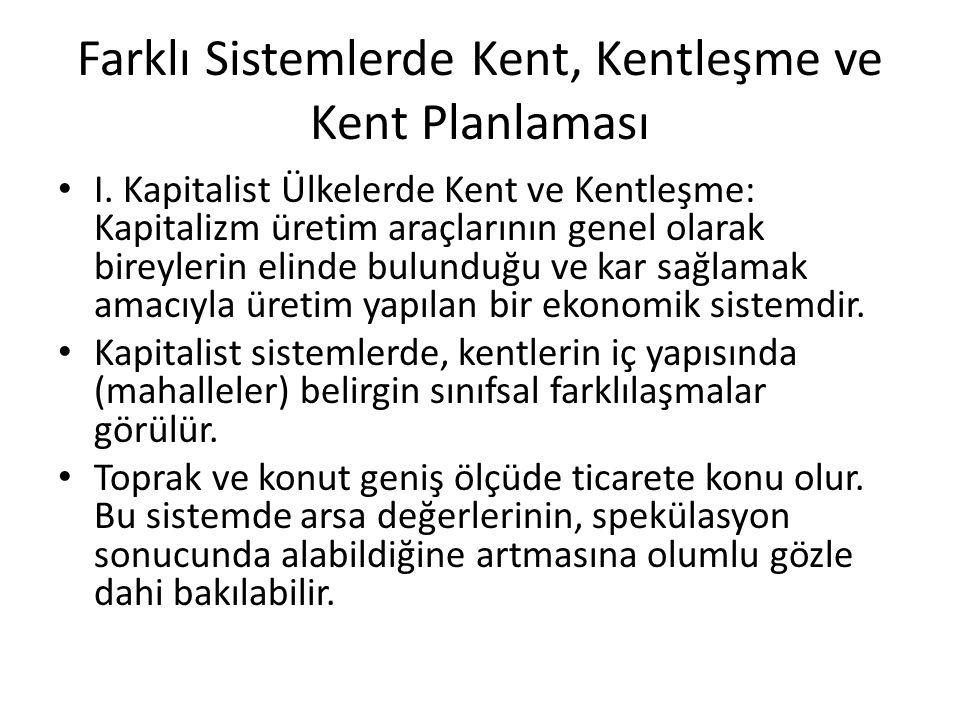 Farklı Sistemlerde Kent, Kentleşme ve Kent Planlaması I. Kapitalist Ülkelerde Kent ve Kentleşme: Kapitalizm üretim araçlarının genel olarak bireylerin