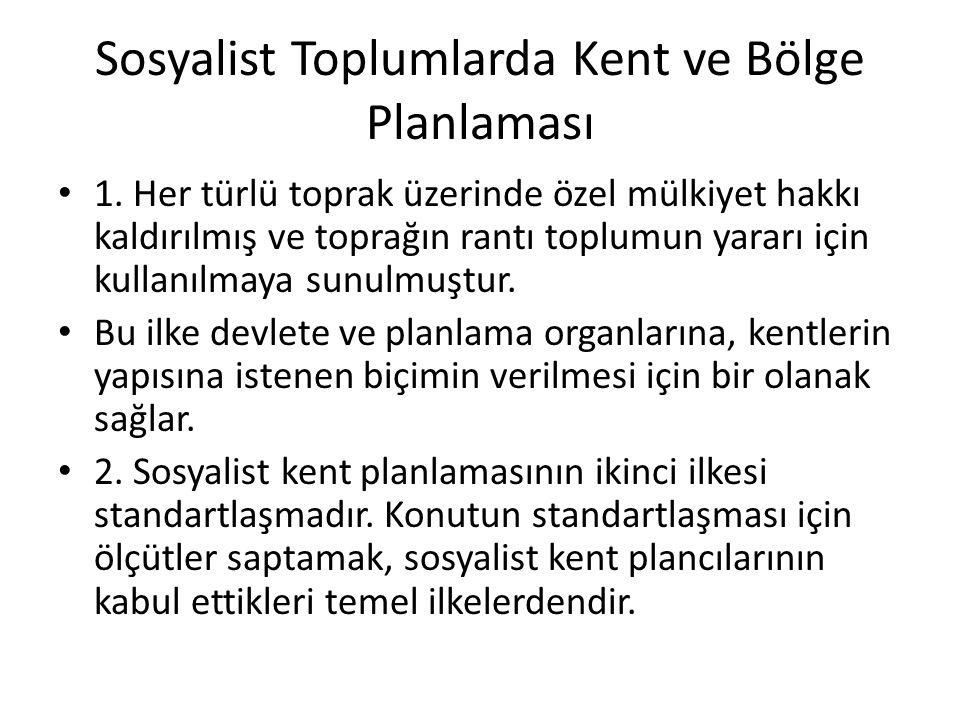 Sosyalist Toplumlarda Kent ve Bölge Planlaması 1. Her türlü toprak üzerinde özel mülkiyet hakkı kaldırılmış ve toprağın rantı toplumun yararı için kul