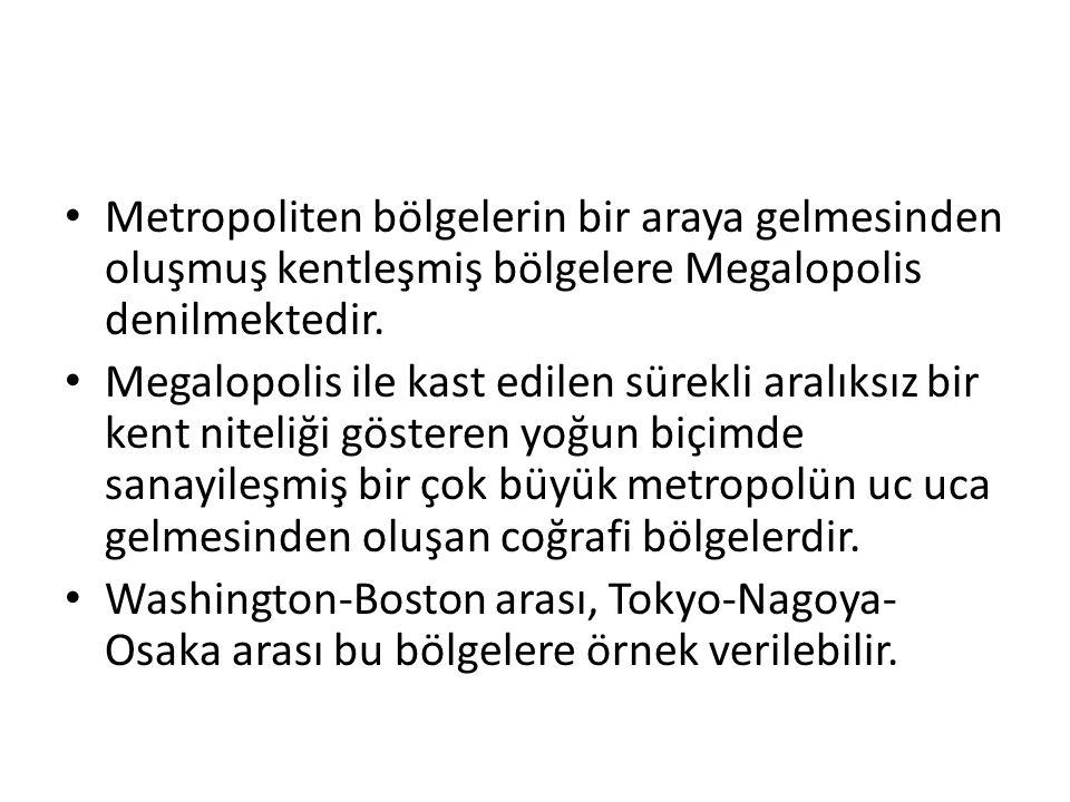 Metropoliten bölgelerin bir araya gelmesinden oluşmuş kentleşmiş bölgelere Megalopolis denilmektedir. Megalopolis ile kast edilen sürekli aralıksız bi
