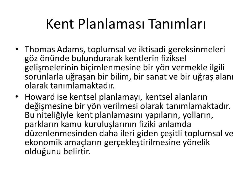Kent Planlaması Tanımları Thomas Adams, toplumsal ve iktisadi gereksinmeleri göz önünde bulundurarak kentlerin fiziksel gelişmelerinin biçimlenmesine