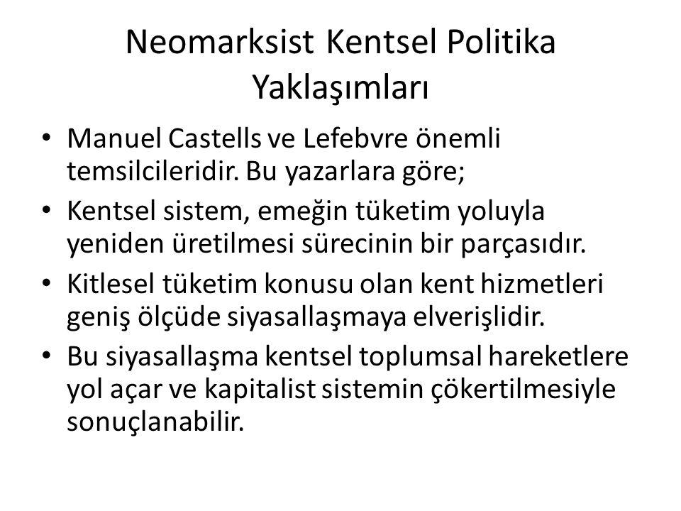 Neomarksist Kentsel Politika Yaklaşımları Manuel Castells ve Lefebvre önemli temsilcileridir. Bu yazarlara göre; Kentsel sistem, emeğin tüketim yoluyl