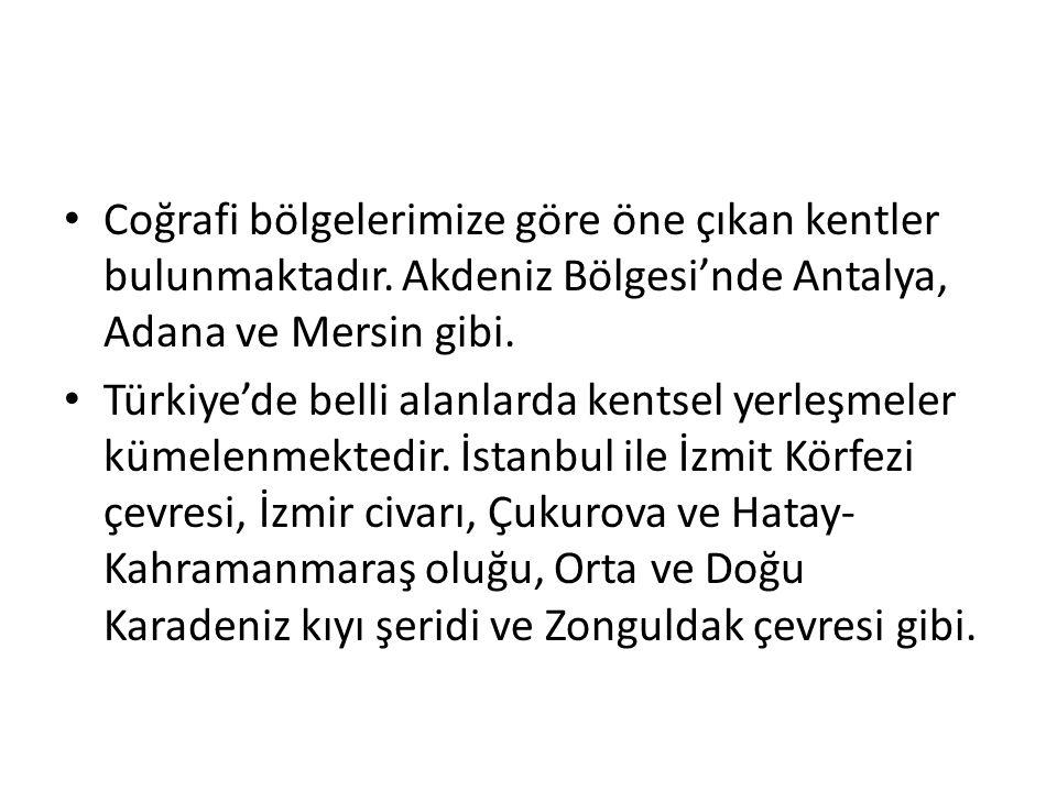Coğrafi bölgelerimize göre öne çıkan kentler bulunmaktadır. Akdeniz Bölgesi'nde Antalya, Adana ve Mersin gibi. Türkiye'de belli alanlarda kentsel yerl