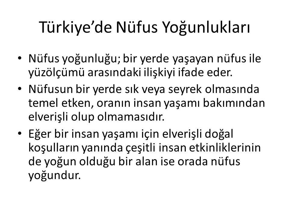 Türkiye'de Nüfus Yoğunlukları Nüfus yoğunluğu; bir yerde yaşayan nüfus ile yüzölçümü arasındaki ilişkiyi ifade eder. Nüfusun bir yerde sık veya seyrek