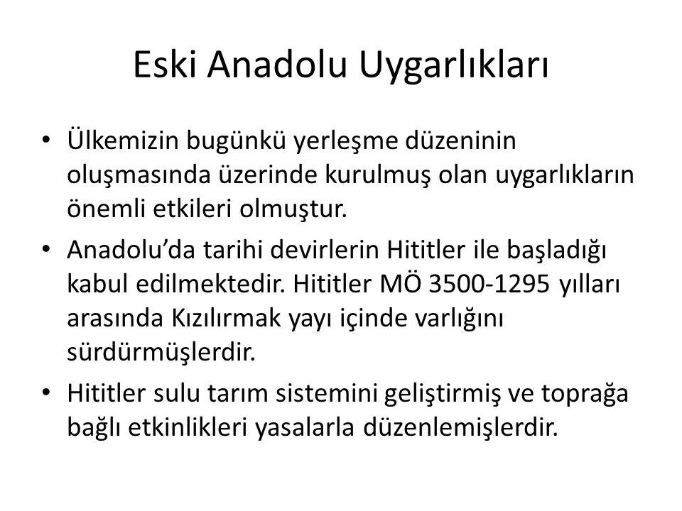 Eski Anadolu Uygarlıkları Ülkemizin bugünkü yerleşme düzeninin oluşmasında üzerinde kurulmuş olan uygarlıkların önemli etkileri olmuştur. Anadolu'da t