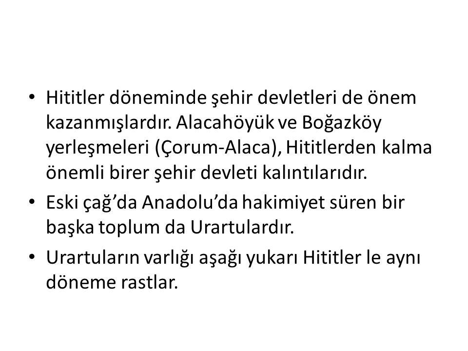 Hititler döneminde şehir devletleri de önem kazanmışlardır. Alacahöyük ve Boğazköy yerleşmeleri (Çorum-Alaca), Hititlerden kalma önemli birer şehir de
