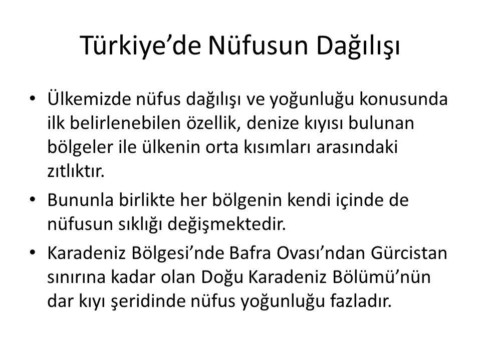Türkiye'de Nüfusun Dağılışı Ülkemizde nüfus dağılışı ve yoğunluğu konusunda ilk belirlenebilen özellik, denize kıyısı bulunan bölgeler ile ülkenin ort