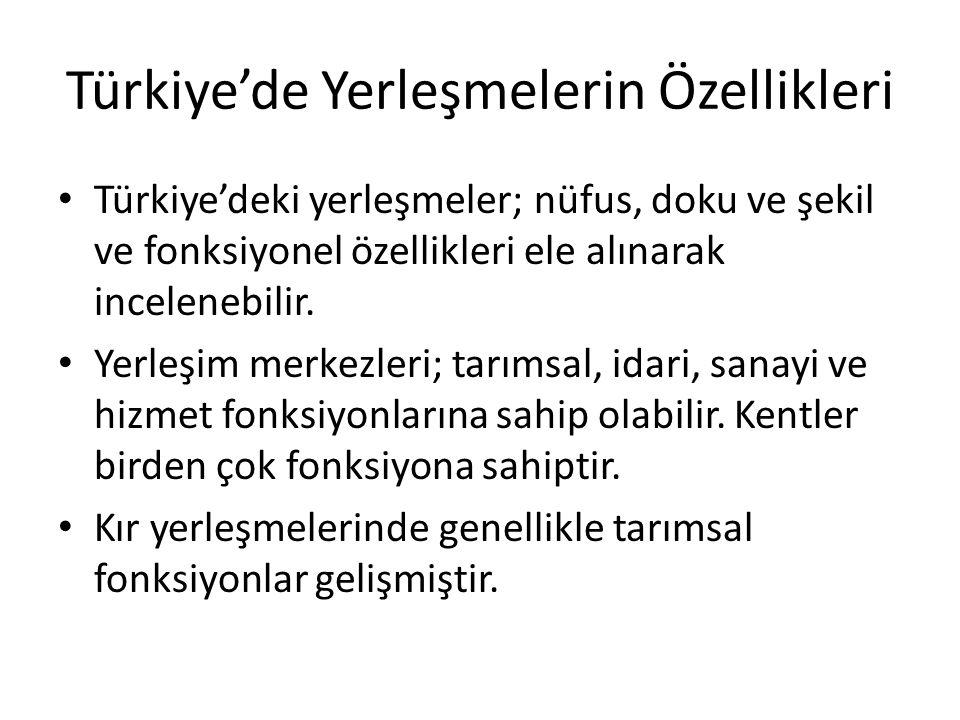 Türkiye'de Yerleşmelerin Özellikleri Türkiye'deki yerleşmeler; nüfus, doku ve şekil ve fonksiyonel özellikleri ele alınarak incelenebilir. Yerleşim me