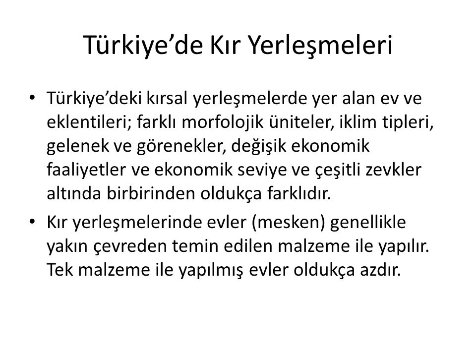 Türkiye'de Kır Yerleşmeleri Türkiye'deki kırsal yerleşmelerde yer alan ev ve eklentileri; farklı morfolojik üniteler, iklim tipleri, gelenek ve görene