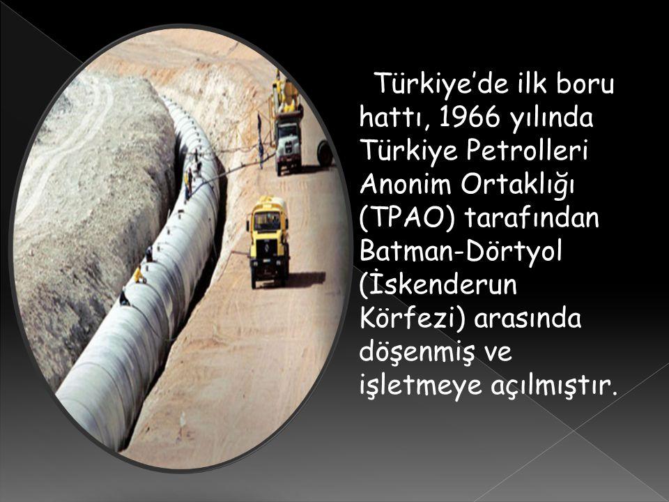 Türkiye'de ilk boru hattı, 1966 yılında Türkiye Petrolleri Anonim Ortaklığı (TPAO) tarafından Batman-Dörtyol (İskenderun Körfezi) arasında döşenmiş ve