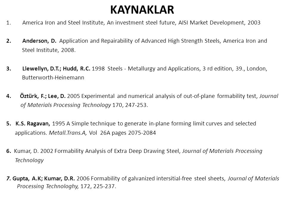 KAYNAKLAR 1.America Iron and Steel Institute, An investment steel future, AISI Market Development, 2003 2.Anderson, D. Application and Repairability o