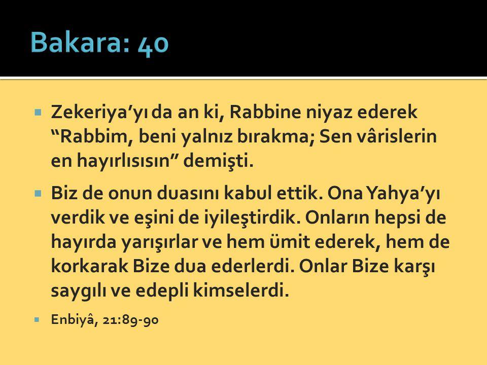  Zekeriya'yı da an ki, Rabbine niyaz ederek Rabbim, beni yalnız bırakma; Sen vârislerin en hayırlısısın demişti.