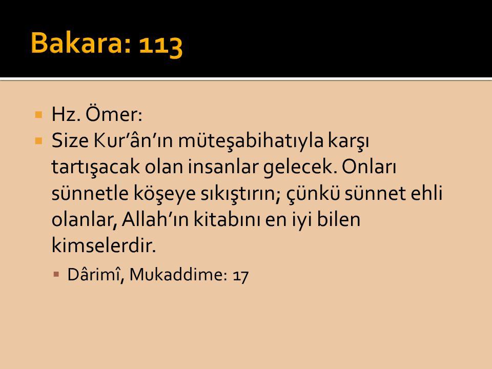  Hz. Ömer:  Size Kur'ân'ın müteşabihatıyla karşı tartışacak olan insanlar gelecek. Onları sünnetle köşeye sıkıştırın; çünkü sünnet ehli olanlar, All