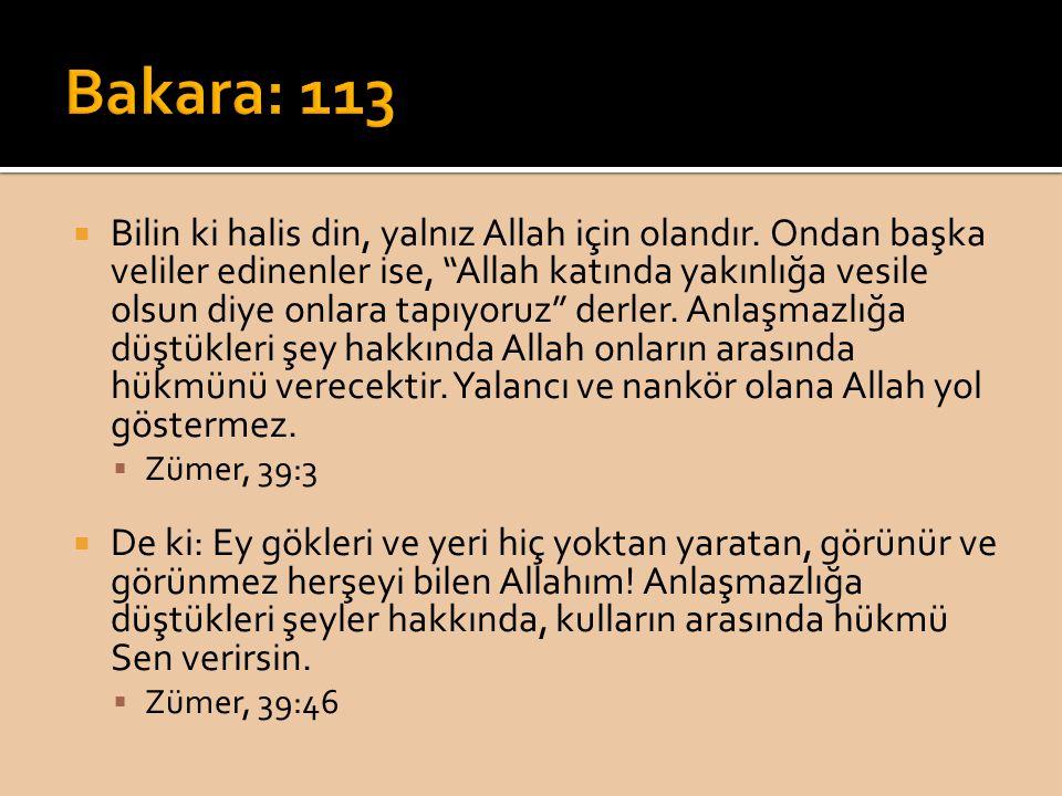 """ Bilin ki halis din, yalnız Allah için olandır. Ondan başka veliler edinenler ise, """"Allah katında yakınlığa vesile olsun diye onlara tapıyoruz"""" derle"""