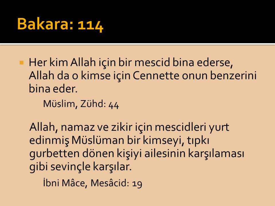  Her kim Allah için bir mescid bina ederse, Allah da o kimse için Cennette onun benzerini bina eder. Müslim, Zühd: 44 Allah, namaz ve zikir için mesc