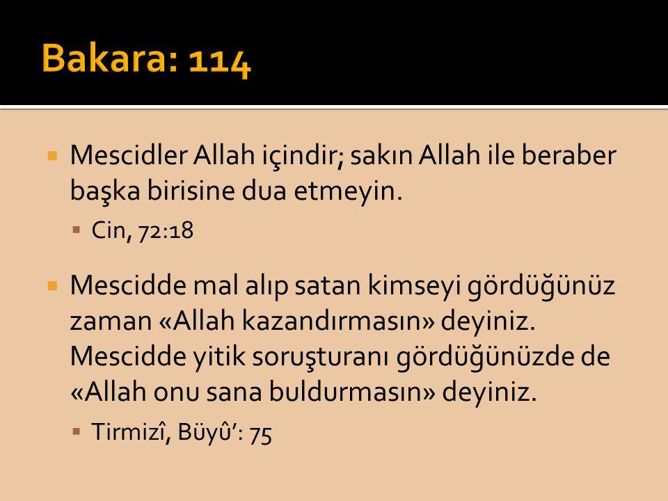  Mescidler Allah içindir; sakın Allah ile beraber başka birisine dua etmeyin.  Cin, 72:18  Mescidde mal alıp satan kimseyi gördüğünüz zaman «Allah