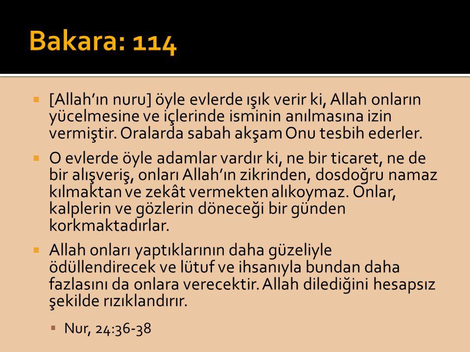  [Allah'ın nuru] öyle evlerde ışık verir ki, Allah onların yücelmesine ve içlerinde isminin anılmasına izin vermiştir. Oralarda sabah akşam Onu tesbi