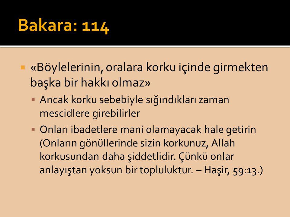  «Böylelerinin, oralara korku içinde girmekten başka bir hakkı olmaz»  Ancak korku sebebiyle sığındıkları zaman mescidlere girebilirler  Onları iba
