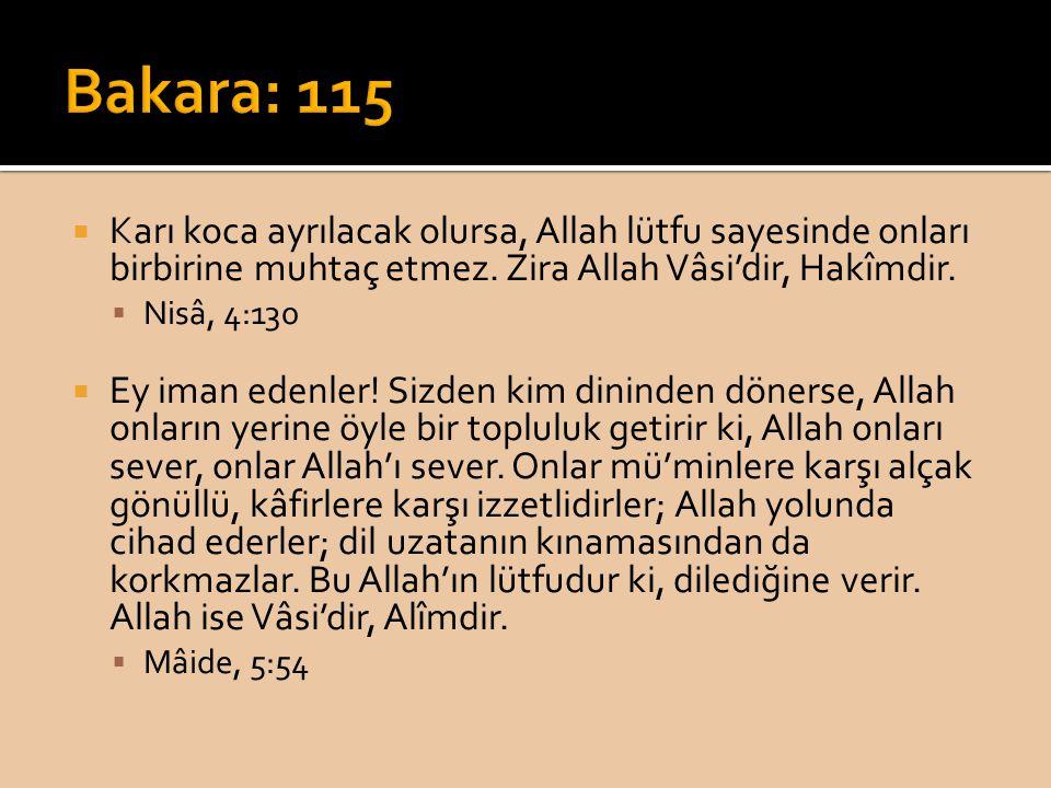  Karı koca ayrılacak olursa, Allah lütfu sayesinde onları birbirine muhtaç etmez. Zira Allah Vâsi'dir, Hakîmdir.  Nisâ, 4:130  Ey iman edenler! Siz
