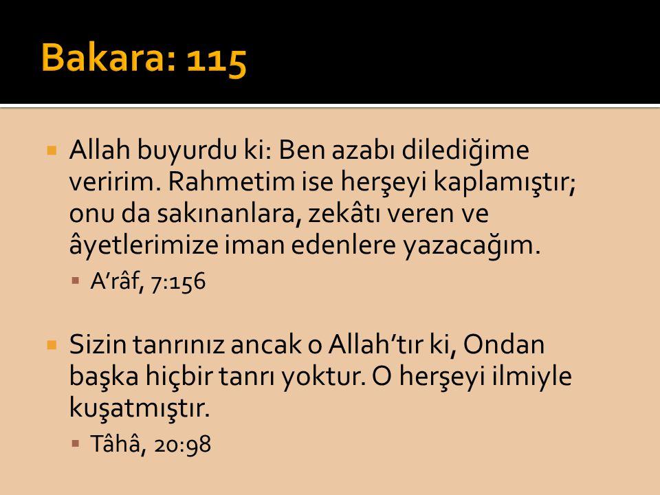  Allah buyurdu ki: Ben azabı dilediğime veririm. Rahmetim ise herşeyi kaplamıştır; onu da sakınanlara, zekâtı veren ve âyetlerimize iman edenlere yaz