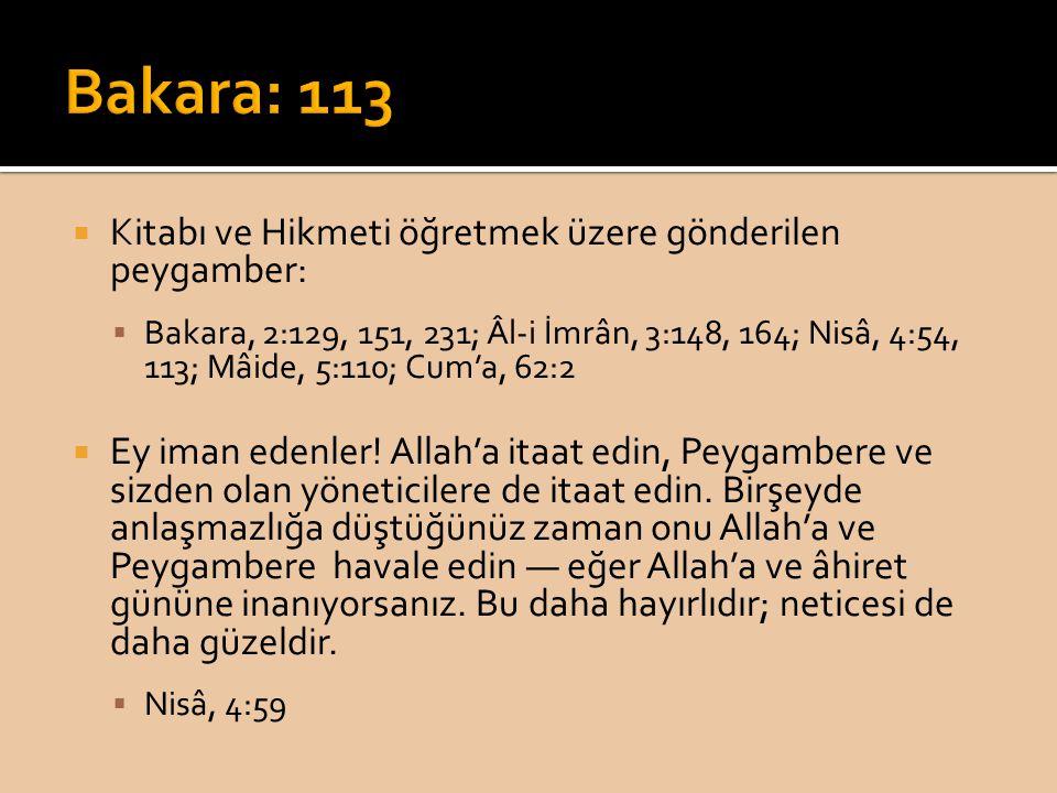  Kitabı ve Hikmeti öğretmek üzere gönderilen peygamber:  Bakara, 2:129, 151, 231; Âl-i İmrân, 3:148, 164; Nisâ, 4:54, 113; Mâide, 5:110; Cum'a, 62:2