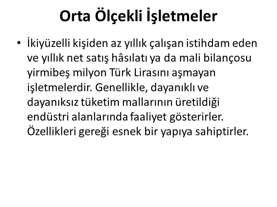 Orta Ölçekli İşletmeler İkiyüzelli kişiden az yıllık çalışan istihdam eden ve yıllık net satış hâsılatı ya da mali bilançosu yirmibeş milyon Türk Lira
