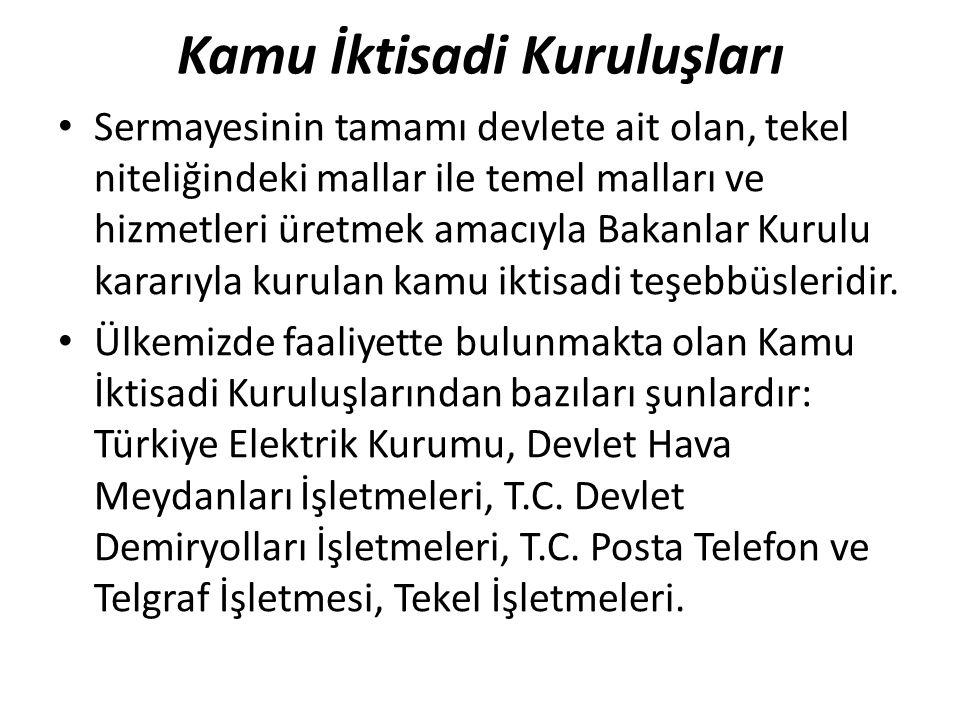 Kamu İktisadi Kuruluşları Sermayesinin tamamı devlete ait olan, tekel niteliğindeki mallar ile temel malları ve hizmetleri üretmek amacıyla Bakanlar K