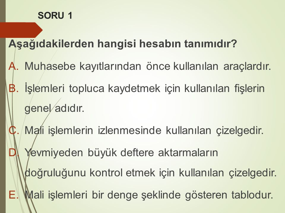 SORU 1 Aşağıdakilerden hangisi hesabın tanımıdır.