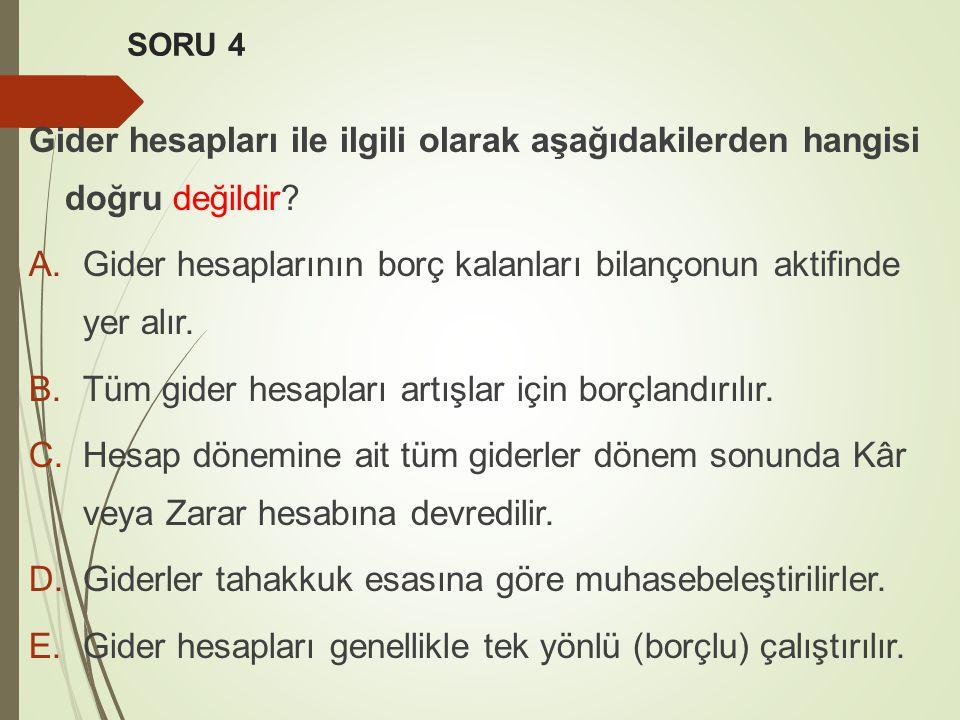 SORU 4 Gider hesapları ile ilgili olarak aşağıdakilerden hangisi doğru değildir.
