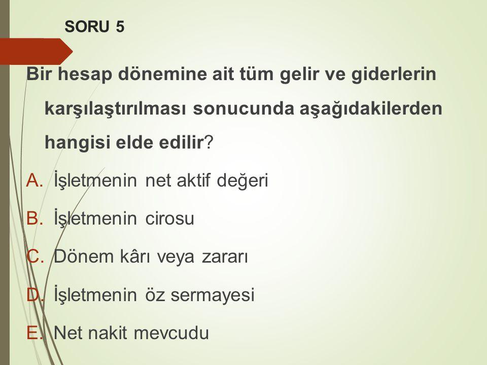 SORU 5 Bir hesap dönemine ait tüm gelir ve giderlerin karşılaştırılması sonucunda aşağıdakilerden hangisi elde edilir.